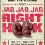 Jab, Jab, Jab, Right Hook Gary Vanynerchuk