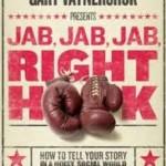 Jab, Jab, Jab, Right Hook Gary Vanynerchuk